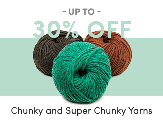 Up to 30 percent off Chunky and Super Chunky Yarns!