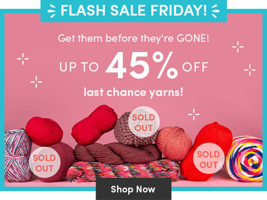 Up to 45 percent off last chance yarns!
