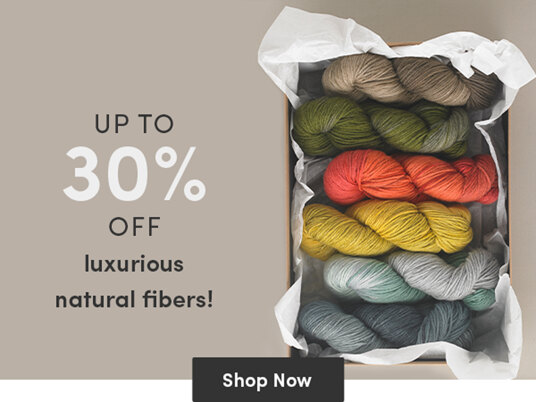 Up to 30 percent off luxurious natural fibers!