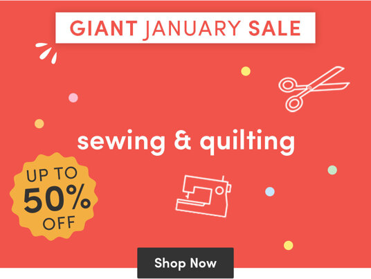 Giant January Sale! Up to 50 percent off Sewing and Quilting!