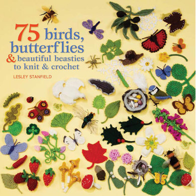 75 Birds, Butterflies and Beautiful Beasties to Knit and Crochet