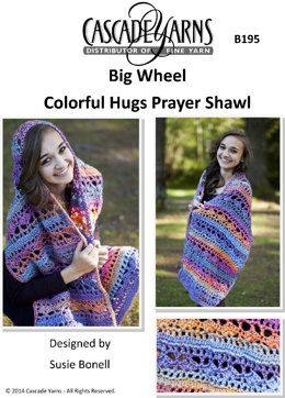Colorful Hugs Prayer Shawl in Cascade Big Wheel - B195