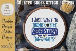 I Just Want To Drink, Cross Stitch and Take Naps