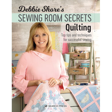 Debbie Shore's Sewing Room Secrets: Quilting by Debbie Shore