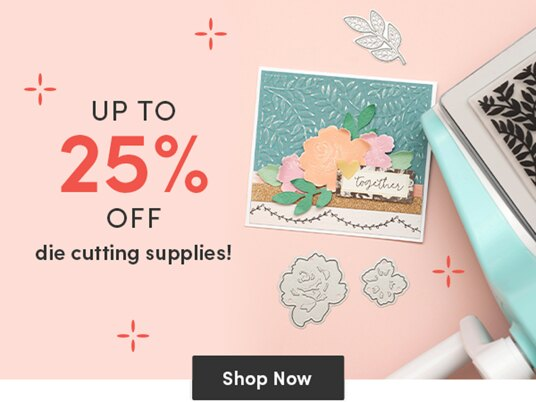 Up to 25 percent off die cutting supplies!