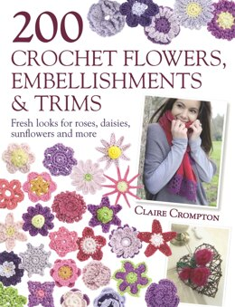 200 Crochet Flowers, Embellishments & Trims by Sewandso