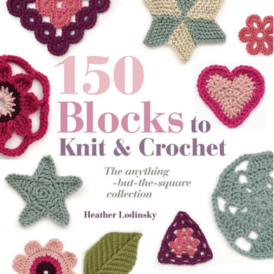 150 Blocks to Knit and Crochet