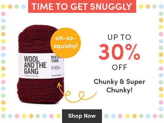 Up to 30 percent off Chunky & Super Chunky yarns!