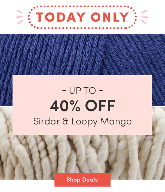 Up to 40 percent off Sirdar & Loopy Mango. Today only!