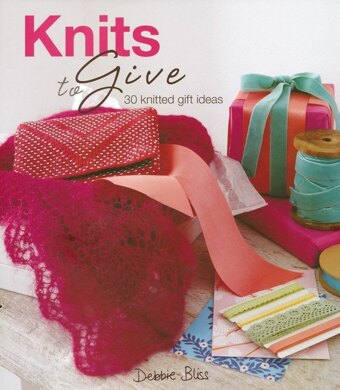 Knits to Give by Debbie Bliss