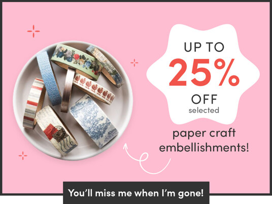 Up to 25 percent off selected paper craft embellishments!