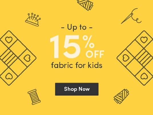 Up to 15 percent off kids fabrics!