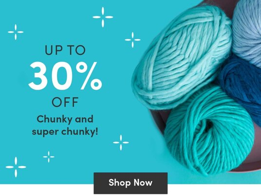 Up to 30 percent off chunky & super-chunky yarns!