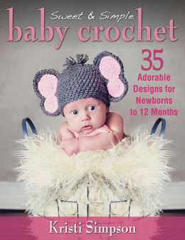 Sweet & Simple Baby Crochet by Kristi Simpson