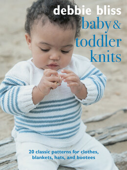 Baby & Toddler Knits: 20 classic patterns by Debbie Bliss