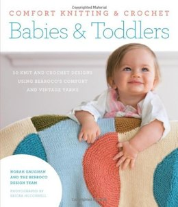 Comfort Knitting & Crochet Babies & Toddlers by Berroco