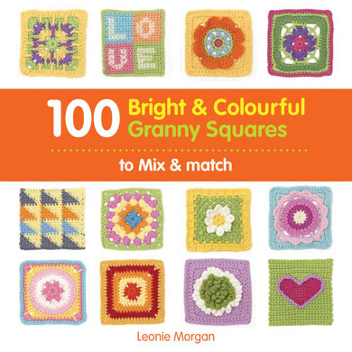 100 Bright and Colourful Granny Squares to Mix and Match