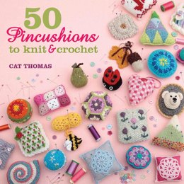 50 Pincushions Knit & Crochet