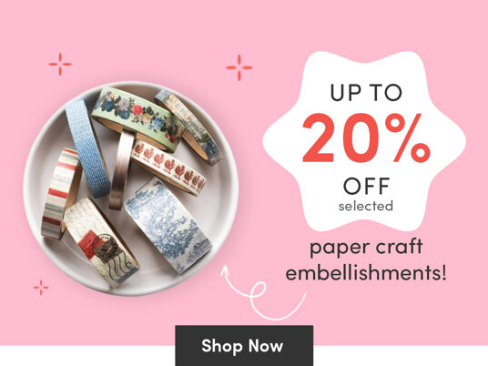 Up to 20 percent off selected paper craft embellishments!