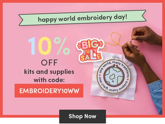 10 percent off embroidery kits & supplies! Code: EMBROIDERY10WW