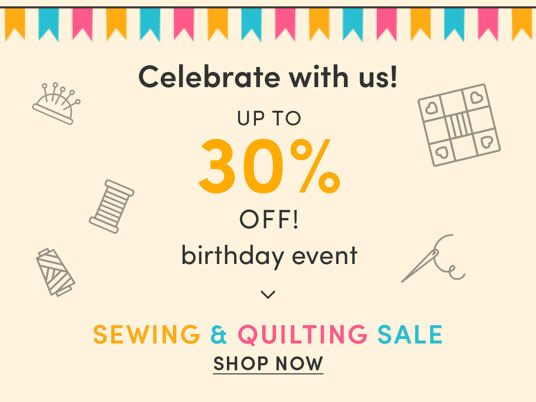 Celebrate with up to 30 percent off in our birthday sale!