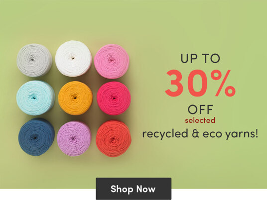 Up to 30 percent off selected recycled and eco yarns!