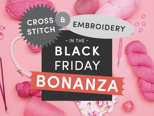Up to 60 percent off in the Black Friday Cross Stitch & Embroidery BONANZA!
