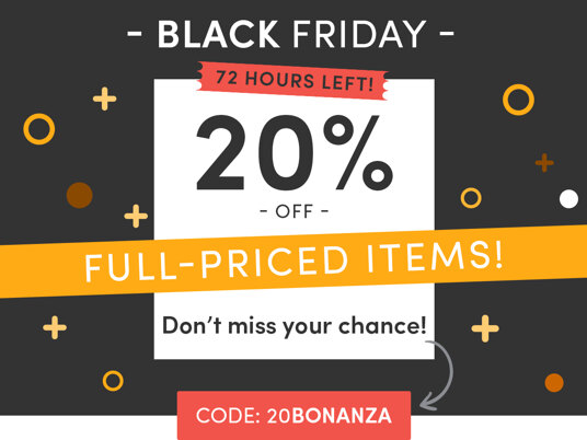 20 percent off full-priced items! 72 hours left! Code: 20BONANZA