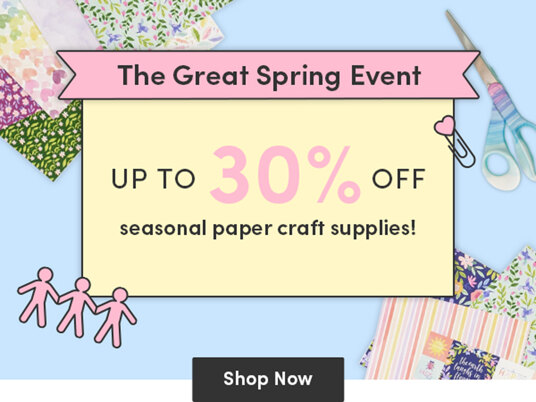 The Great Spring Event! Up to 30 percent off seasonal paper craft supplies!