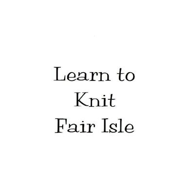 Learn to Knit Fair Isle - Baby or Adult Cap