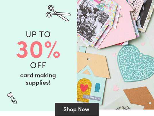 Up to 30 percent off card making supplies!