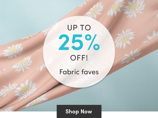 Up to 25 percent off fabric faves!