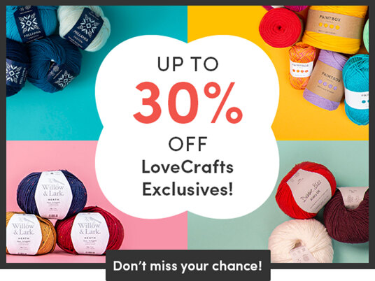 Up to 30 percent off LoveCrafts Exclusives!