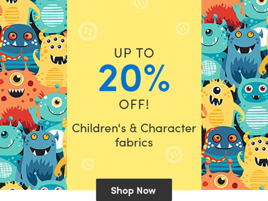 Up to 20 percent off children's and character fabrics!