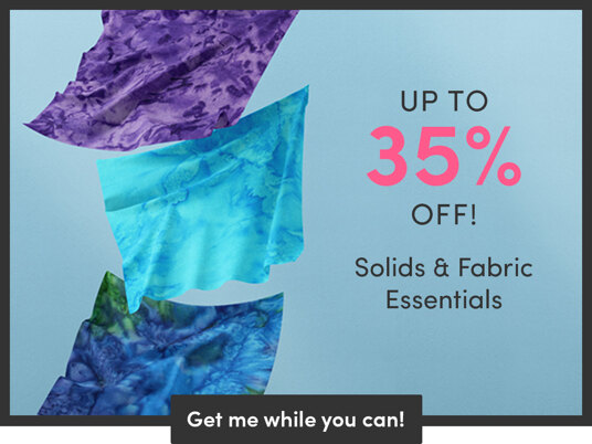 Up to 35 percent off solids & fabric essentials!