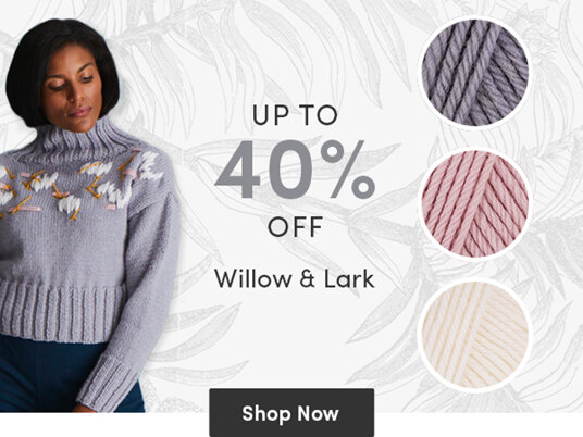 Up to 40 percent off Willow & Lark yarns!