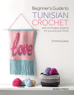 Beginner`s Guide to Tunisian Crochet by Emma Guess