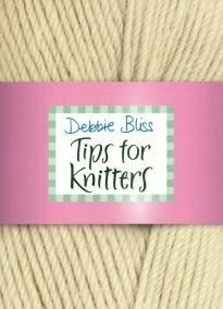 Tips for Knitters by Debbie Bliss