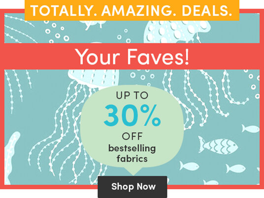 Up to 30 percent off bestselling fabrics!