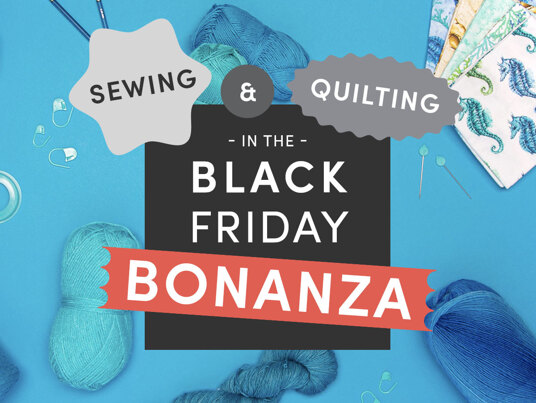 Up to 60 percent off in the Black Friday Sewing & Quilting BONANZA!