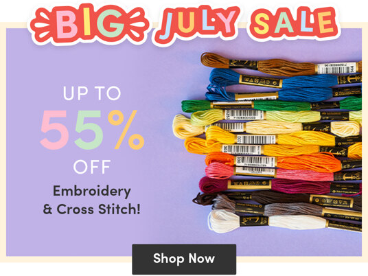 Up to 55 percent off embroidery & cross stitch in BIG July Sale!