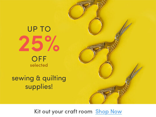 Up to 25 percent off selected sewing & quilting supplies!