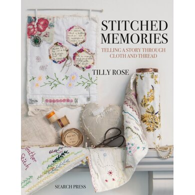 Stitched Memories - Telling a story through cloth & thread by Search Press