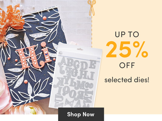 Up to 25 percent off selected dies!