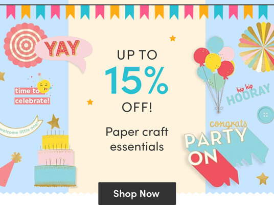 Celebrate birthdays with up to 15 percent off paper craft essentials!