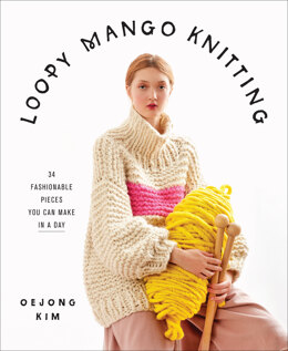 Loopy Mango Knitting: 34 Fashionable Pieces You Can Make in a Day by Oejong Kim