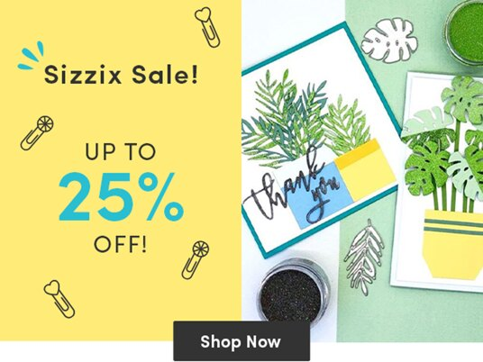Up to 25 percent off selected Sizzix supplies!
