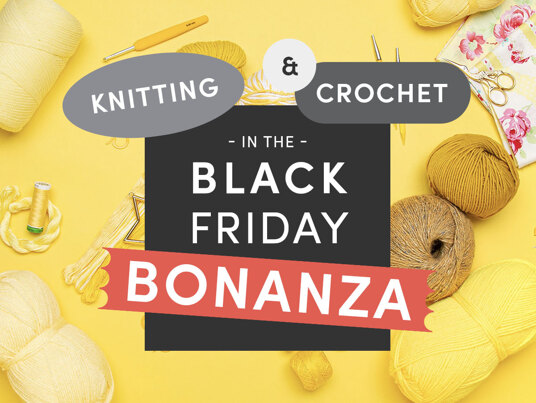 Up to 60 percent off in the Black Friday Knitting & Crochet BONANZA!