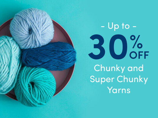 Up to 30 percent off chunky and super chunky yarns