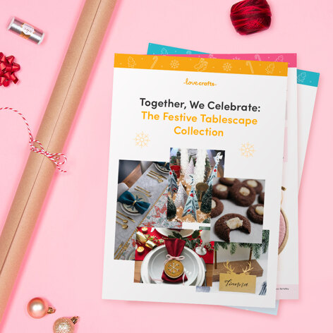 LoveCrafts Together, We Celebrate: Festive Tablescape Collection - Downloadable PDF